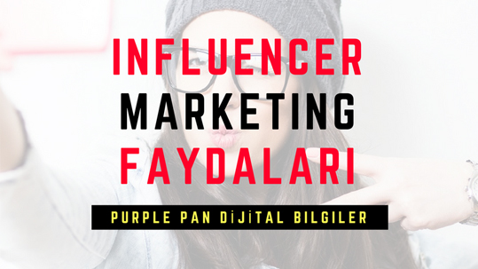 influencer marketing faydaları